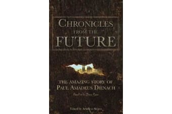 Chronicles from the Future - The Amazing Story of Paul Amadeus Dienach