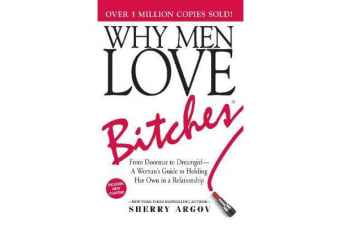 Why Men Love Bitches - From Doormat to Dreamgirl-A Woman's Guide to Holding Her Own in a Relationship