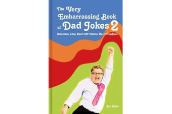 The Very Embarrassing Book of Dad Jokes 2 - Because Your Dad Still Thinks He's Hilarious