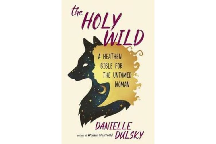 The Holy Wild - A Heathen Bible for the Untamed