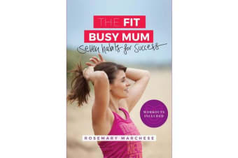 The Fit Busy Mum - Seven Habits for Success