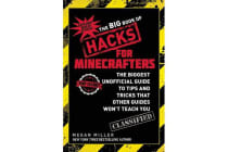 The Big Book of Hacks for Minecrafters - The Biggest Unofficial Guide to Tips and Tricks That Other Guides Wont Teach You