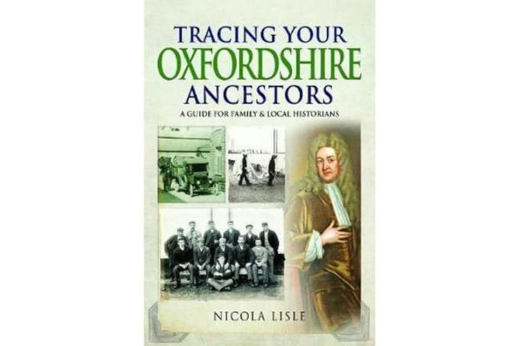 Tracing Your Oxfordshire Ancestors - A Guide for Family Historians
