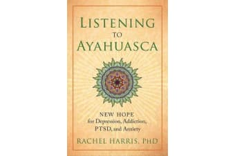 Listening to Ayahuasca - New Hope to Depression. Addiction, PTSD, and Anxiety