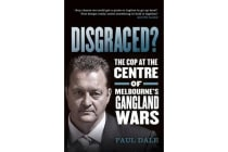 Disgraced? - The Cop at the Centre of Melbourne's Gangland Wars