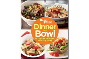 Dinner in a Bowl - 160 Recipes for Simple, Satisfying Meals