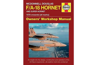 McDonnell Douglas F/A-18 Hornet And Super Hornet Owners' Workshop Manual - 1978 onwards (all marks)