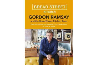 Gordon Ramsay Bread Street Kitchen - Delicious recipes for breakfast, lunch and dinner to cook at home