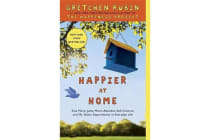 Happier at Home - Kiss More, Jump More, Abandon Self-Control, and My Other Experiments in Everyday Life