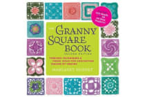 The Granny Square Book, Second Edition - Timeless Techniques and Fresh Ideas for Crocheting Square by Square--Now with 100 Motifs and 25 All New Projects!