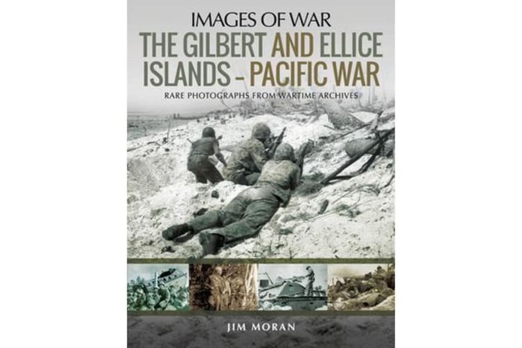 The Gilbert and Ellis Islands - Pacific War - Rare Photographs from Wartime Archives