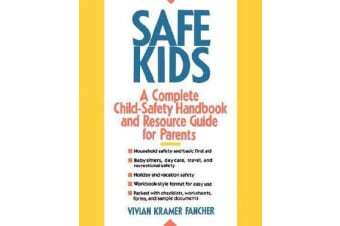 Safe Kids - Complete Child-safety Handbook and Resource Guide for Parents