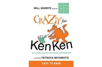 Will Shortz Presents Crazy for Kenken Easy to Hard - 100 Logic Puzzles That Make You Smarter