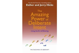 The Amazing Power of Deliberate Intent - Living the Art of Allowing