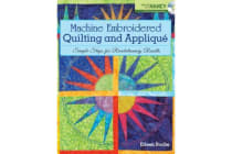 Machine Embroidered Quilting and Applique - Simple Steps for Revolutionary Results