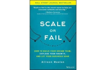 Scale or Fail - How to Build Your Dream Team, Explode Your Growth, and Let Your Business Soar