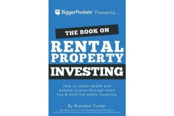 The Book on Rental Property Investing - How to Create Wealth and Passive Income Through Intelligent Buy & Hold Real Estate Investing!