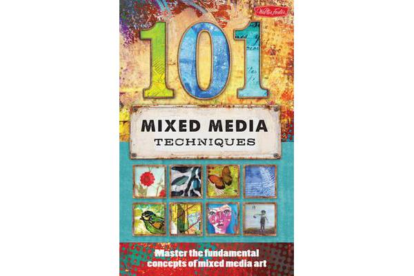Image of 101 Mixed Media Techniques - Master the Fundamental Concepts of Mixed Media Art
