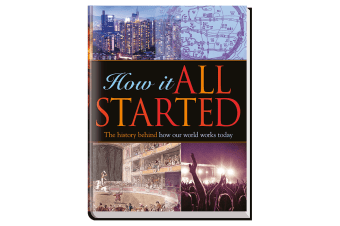 How it All Started : The History Behind How Our World Works Today