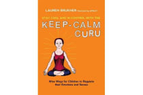 Stay Cool and in Control with the Keep-Calm Guru - Wise Ways for Children to Regulate Their Emotions and Senses