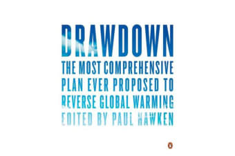 Drawdown - The Most Comprehensive Plan Ever Proposed to Roll Back Global Warming