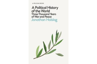 A Political History of the World - Three Thousand Years of War and Peace