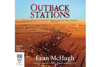 Outback Stations - The Life and Times of Australia's Biggest Cattle and Sheep Properties
