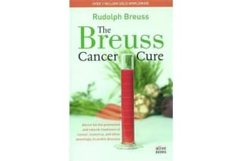 The Breuss Cancer Cure - Advice for the Prevention and Natural Treatment of Cancer, Leukemia and Other Seemingly Incurable Diseases