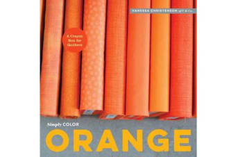 Simply Color: Orange - A Crayon Box for Quilters