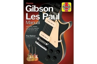 Gibson Les Paul Manual - How to buy, maintain and set up the legendary Les Paul electric guitar