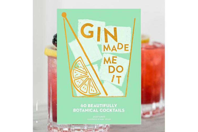 Gin Made Me Do It: 60 Deliciously Botanical Cocktail Recipes