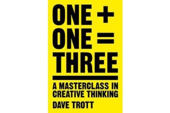 One Plus One Equals Three - A Masterclass in Creative Thinking