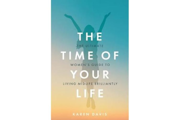 The Time of Your Life - The ultimate women's guide to living midlife brilliantly