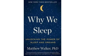 Why We Sleep - Unlocking the Power of Sleep and Dreams