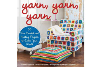 Yarn, Yarn, Yarn - 50 Fun Crochet and Knitting Projects to Color Your World