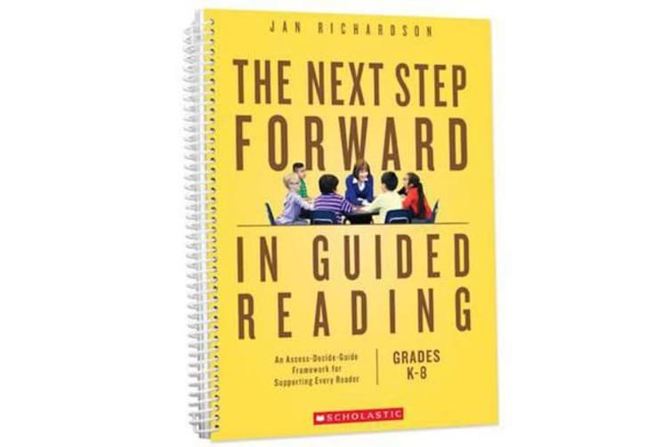 The Next Step Forward in Guided Reading - An Assess-Decide-Guide Framework for Supporting Every Reader