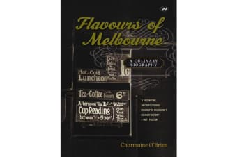 Flavours of Melbourne - A culinary biography