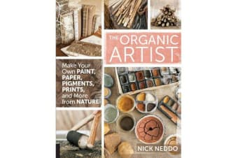 The Organic Artist - Make Your Own Paint, Paper, Pigments, Prints and More from Nature