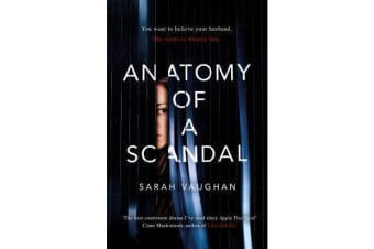 Anatomy of a Scandal - The Sunday Times bestseller everyone is talking about