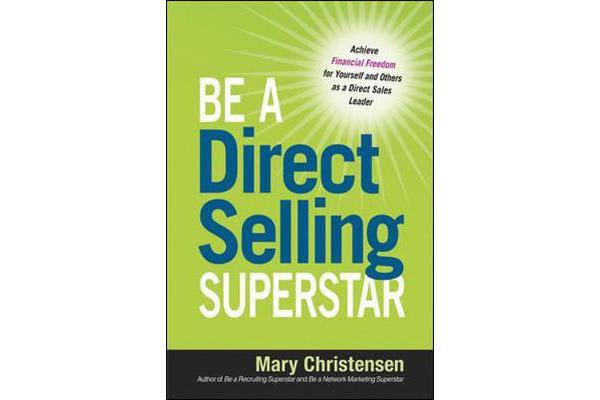 Be a Direct Selling Superstar: Achieve Financial Freedom for Yourself and Others as a Direct Sales Leader - Achieve Financial Freedom for Yourself and Others as a Direct Sales Leader