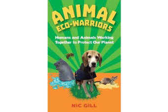 Animal Eco-Warriors - Humans and Animals Working Together to Protect Our Planet