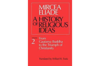 A History of Religious Ideas - From Gautama Buddha to the Triumph of Christianity v. 2