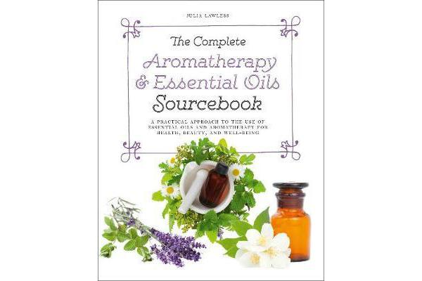 Image of The Complete Aromatherapy & Essential Oils Sourcebook - A Practical Approach to the Use of Essential Oils for Health and Well-Being
