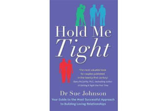 Hold Me Tight - Your Guide to the Most Successful Approach to Building Loving Relationships