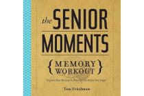 The Senior Moments Memory Workout - Improve Your Memory & Brain Fitness Before You Forget!