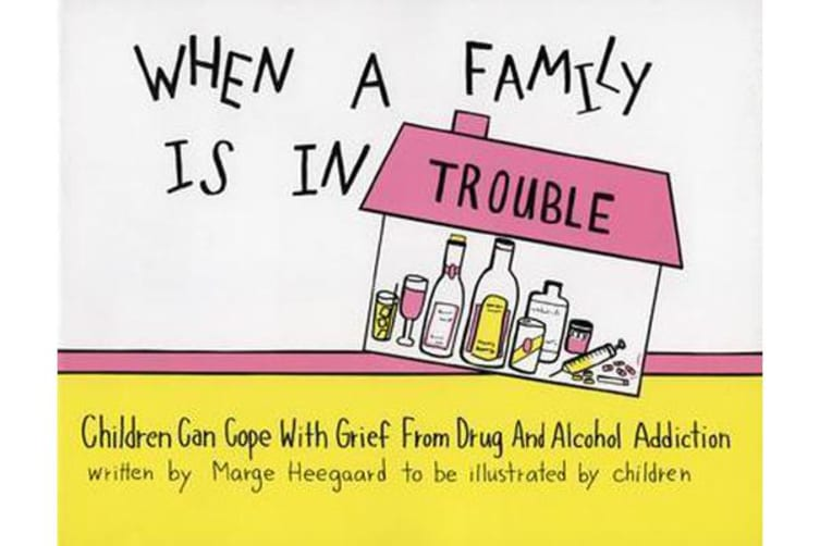 When a Family Is in Trouble - Children Can Cope with Grief from Drug & Alcohol Addiction