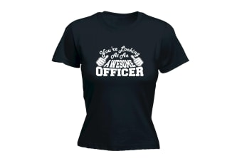 123T Funny Tee - Officer Youre Looking At An Awesome - (Small Black Womens T Shirt)