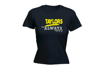 Its a Surname Thing Funny Tee - Taylors Always Right - (Large Black Womens T Shirt)