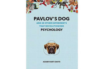 Pavlov's Dog - And 49 Other Experiments That Revolutionised Psychology