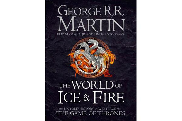 The World of Ice and Fire - The Untold History of Westeros and the Game of Thrones